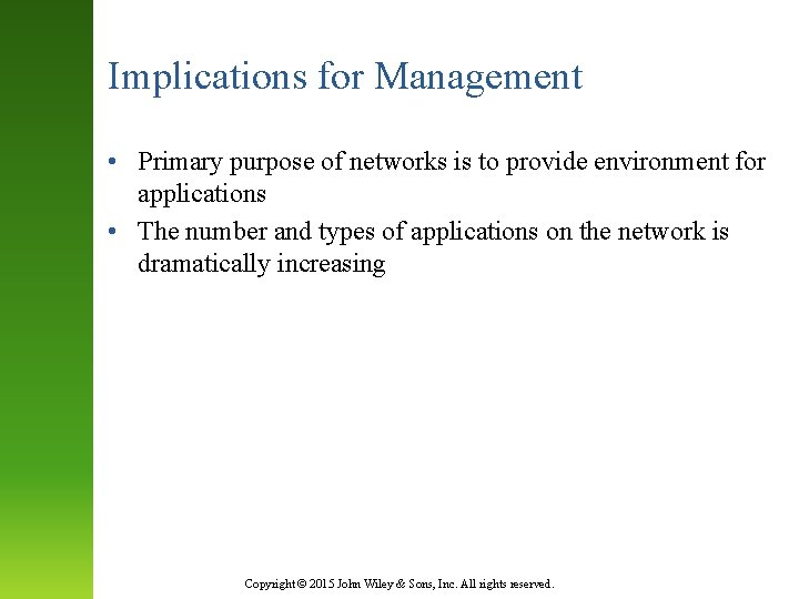 Implications for Management • Primary purpose of networks is to provide environment for applications