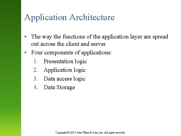 Application Architecture • The way the functions of the application layer are spread out