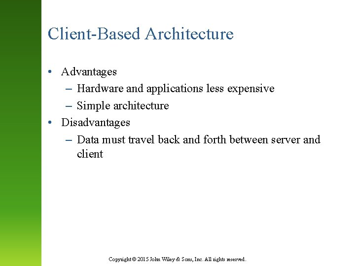 Client-Based Architecture • Advantages – Hardware and applications less expensive – Simple architecture •