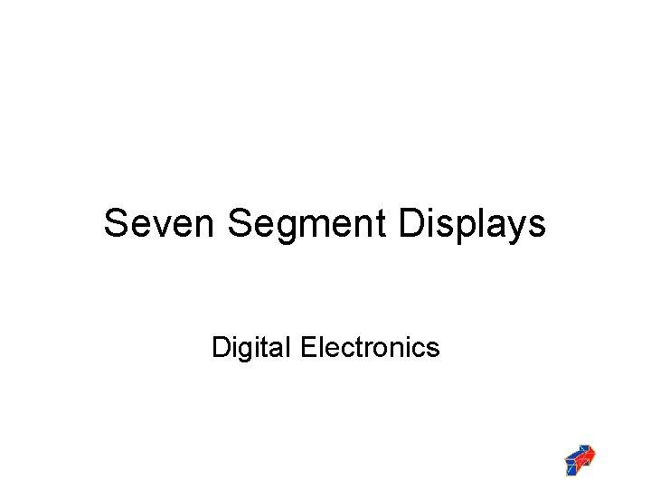 Seven Segment Displays Digital Electronics