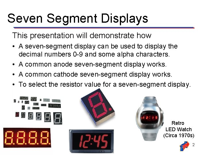 Seven Segment Displays This presentation will demonstrate how • A seven-segment display can be