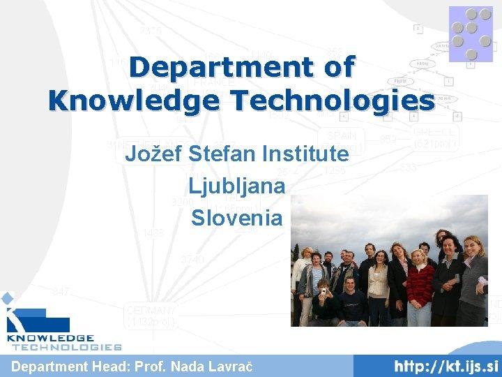 Department of Knowledge Technologies Jožef Stefan Institute Ljubljana Slovenia Department Head: Prof. Nada Lavrač