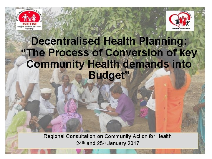 """Decentralised Health Planning: """"The Process of Conversion of key Community Health demands into Budget"""""""