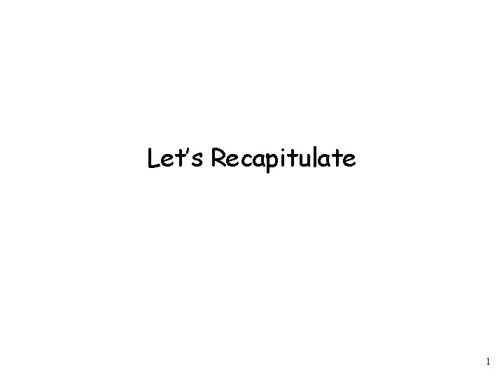 Let's Recapitulate 1