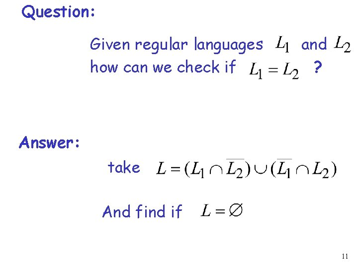 Question: Given regular languages how can we check if and ? Answer: take And