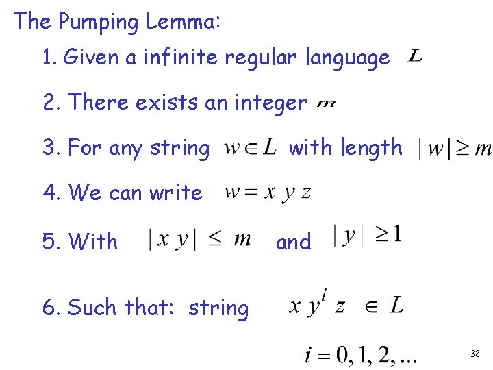 The Pumping Lemma: 1. Given a infinite regular language 2. There exists an integer