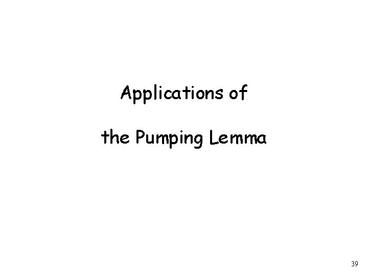Applications of the Pumping Lemma 39