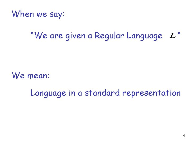 """When we say: """"We are given a Regular Language """" We mean: Language in"""