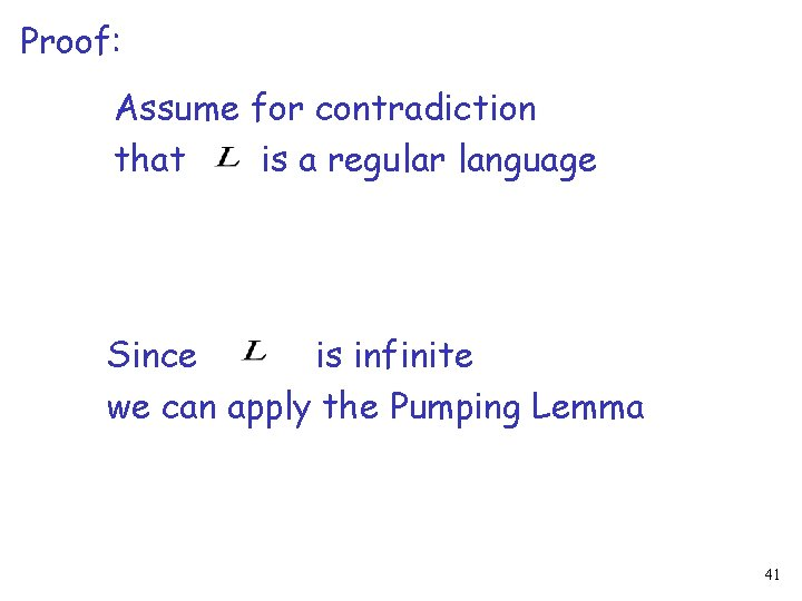 Proof: Assume for contradiction that is a regular language Since is infinite we can