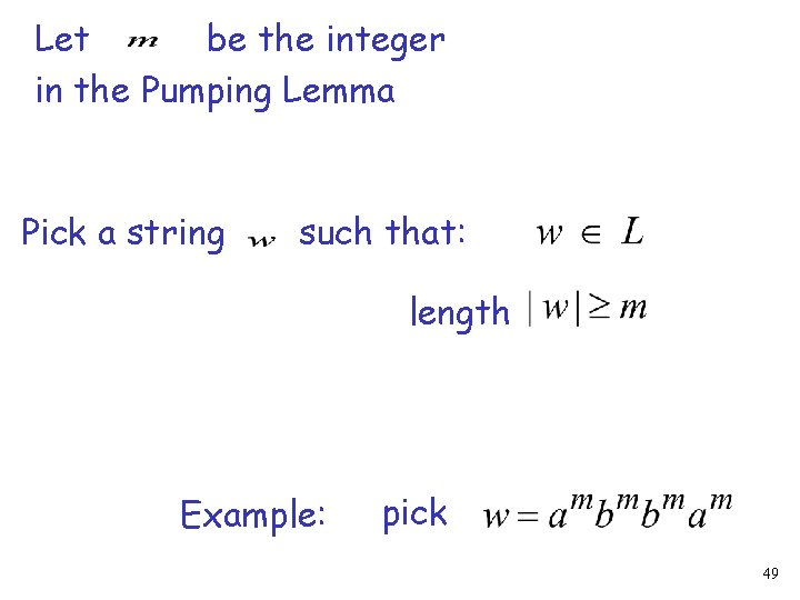 Let be the integer in the Pumping Lemma Pick a string such that: length