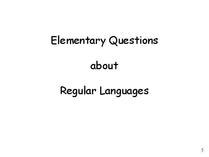 Elementary Questions about Regular Languages 5