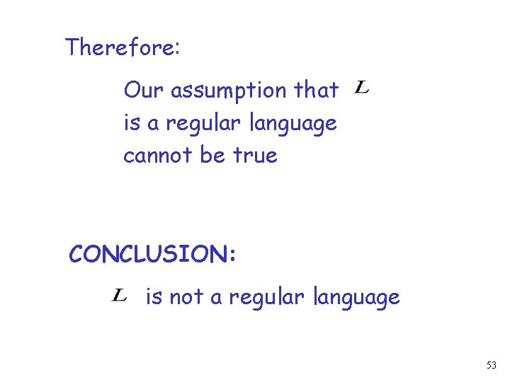 Therefore: Our assumption that is a regular language cannot be true CONCLUSION: is not