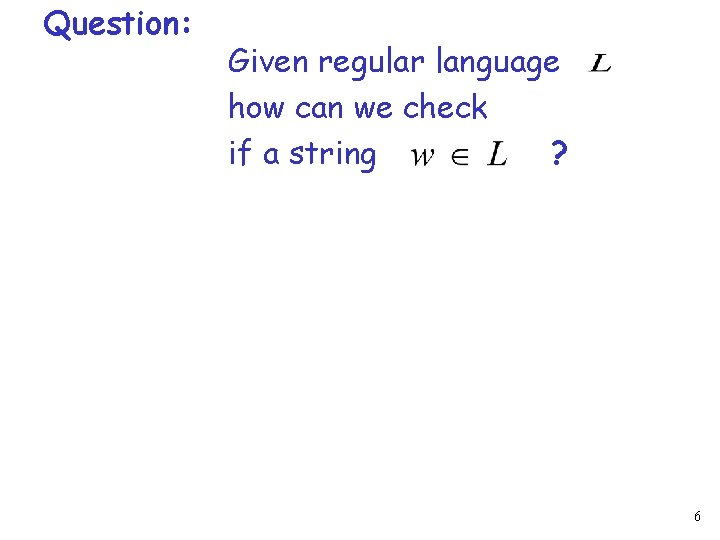 Question: Given regular language how can we check if a string ? 6