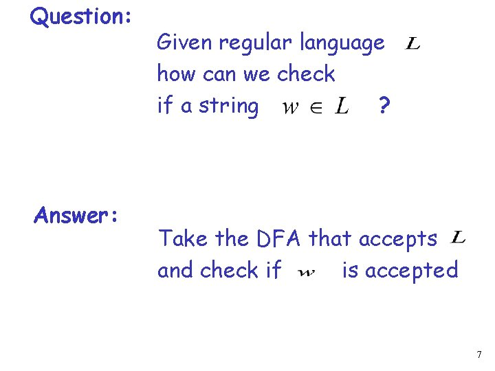 Question: Answer: Given regular language how can we check if a string ? Take