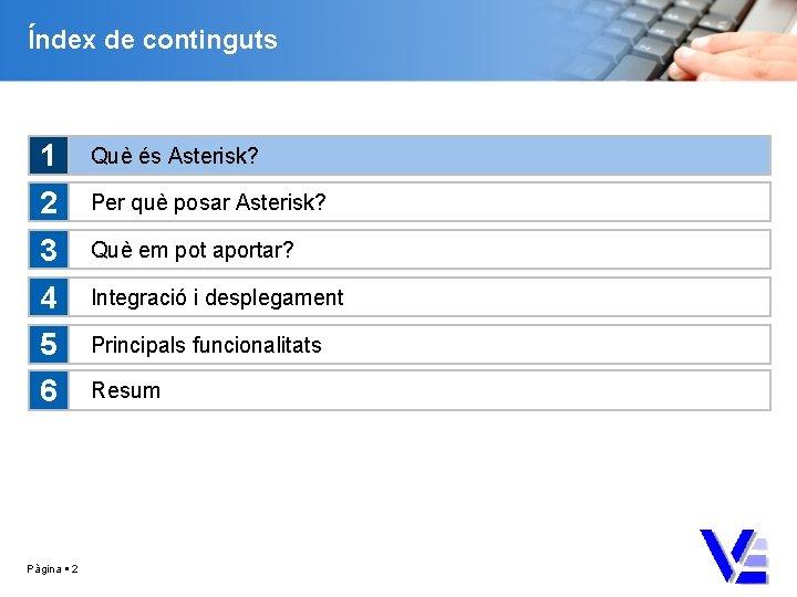 Índex de continguts 1 Què és Asterisk? 2 Per què posar Asterisk? 3 Què