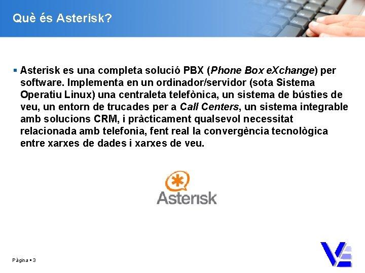 Què és Asterisk? Asterisk es una completa solució PBX (Phone Box e. Xchange) per
