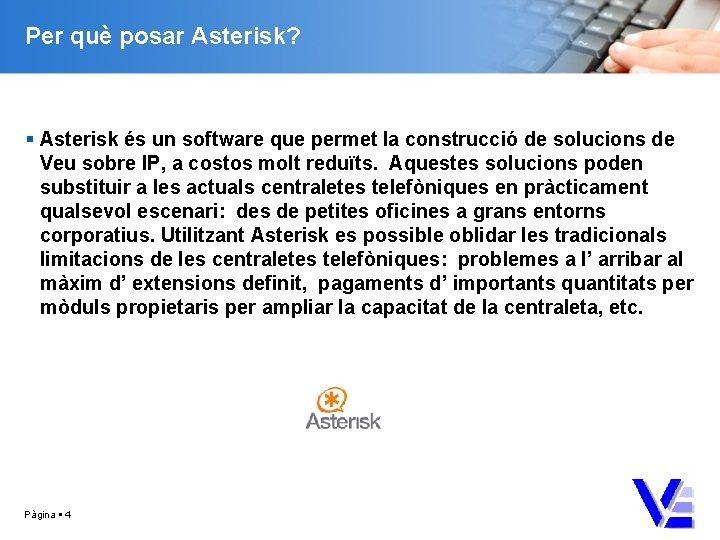 Per què posar Asterisk? Asterisk és un software que permet la construcció de solucions