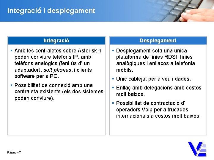 Integració i desplegament Integració Desplegament Amb les centraletes sobre Asterisk hi poden conviure telèfons