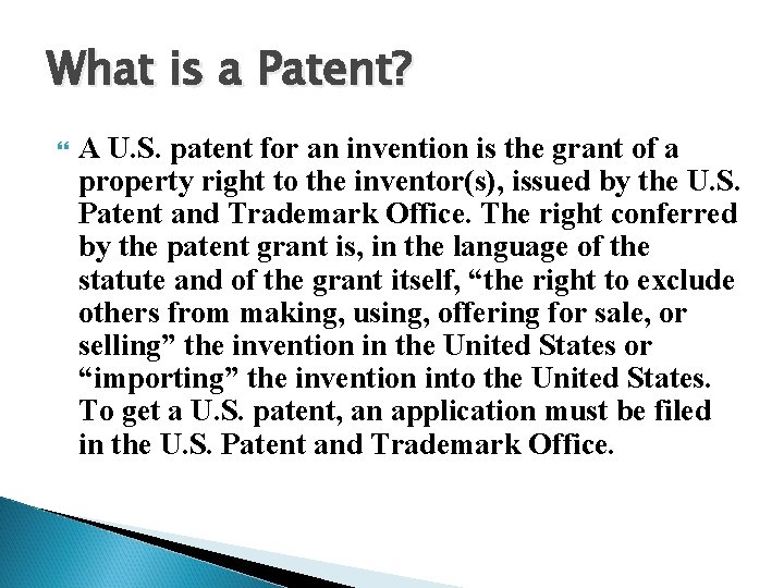 What is a Patent? A U. S. patent for an invention is the grant