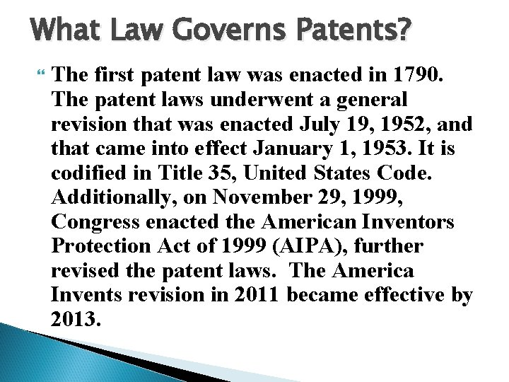 What Law Governs Patents? The first patent law was enacted in 1790. The patent