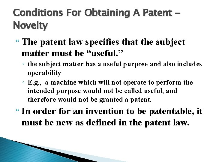 Conditions For Obtaining A Patent Novelty The patent law specifies that the subject matter