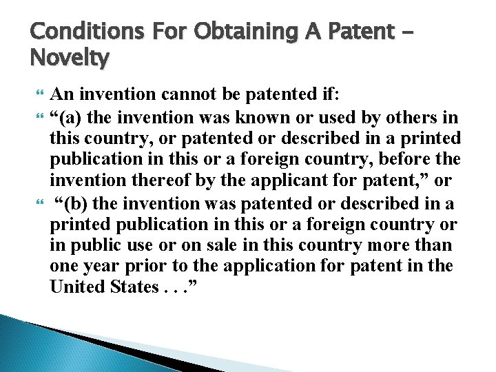 """Conditions For Obtaining A Patent Novelty An invention cannot be patented if: """"(a) the"""