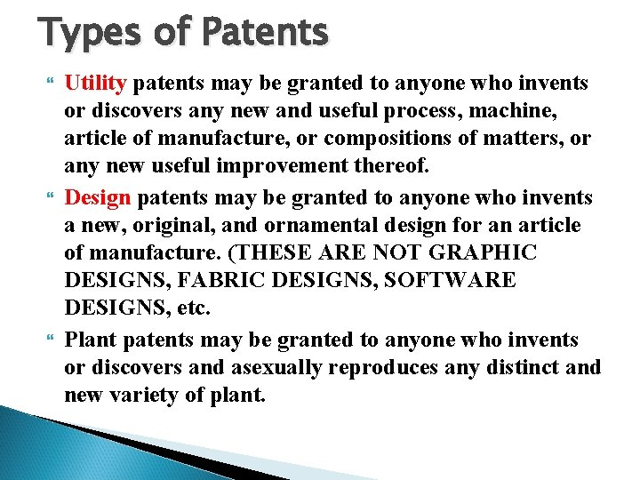 Types of Patents Utility patents may be granted to anyone who invents or discovers