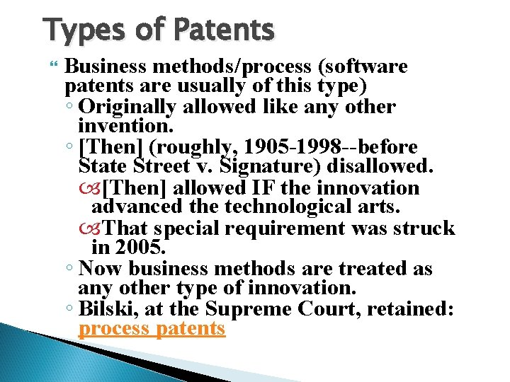 Types of Patents Business methods/process (software patents are usually of this type) ◦ Originally