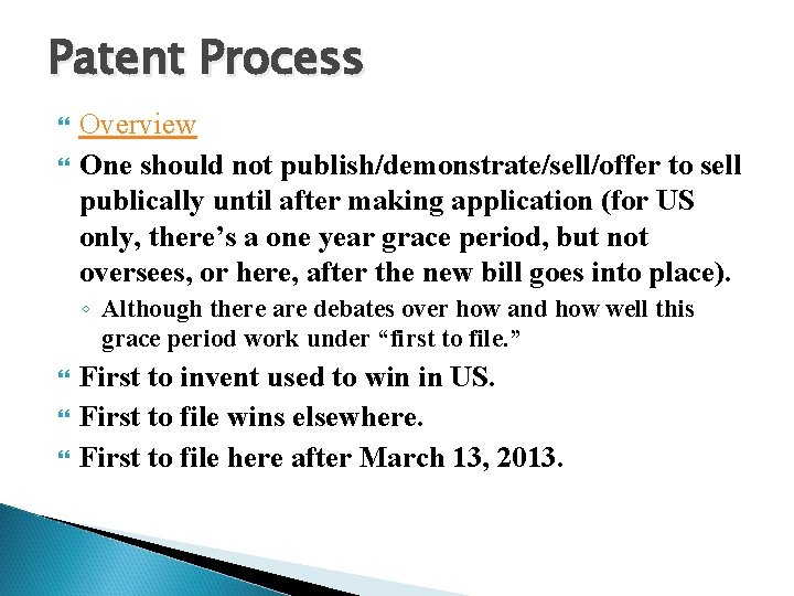 Patent Process Overview One should not publish/demonstrate/sell/offer to sell publically until after making application