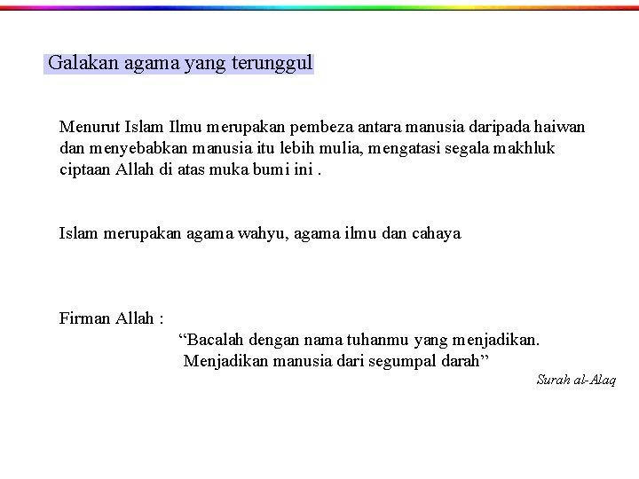 Galakan agama yang terunggul Menurut Islam Ilmu merupakan pembeza antara manusia daripada haiwan dan