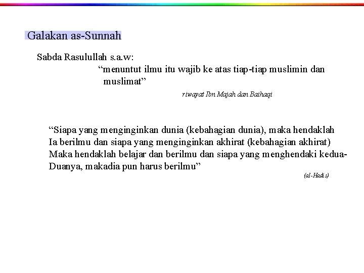 """Galakan as-Sunnah Sabda Rasulullah s. a. w: """"menuntut ilmu itu wajib ke atas tiap-tiap"""