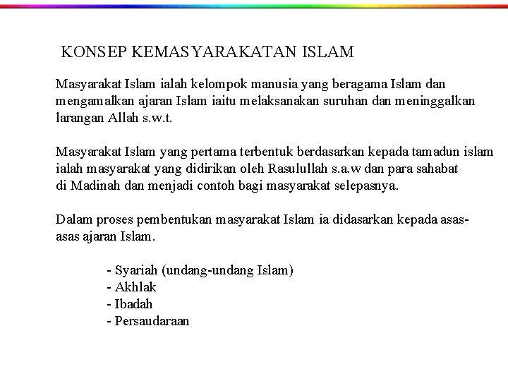 KONSEP KEMASYARAKATAN ISLAM Masyarakat Islam ialah kelompok manusia yang beragama Islam dan mengamalkan ajaran