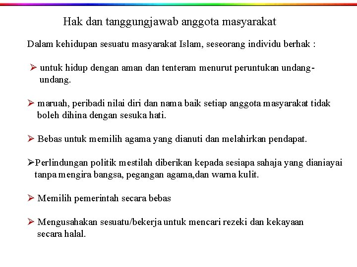 Hak dan tanggungjawab anggota masyarakat Dalam kehidupan sesuatu masyarakat Islam, seseorang individu berhak :