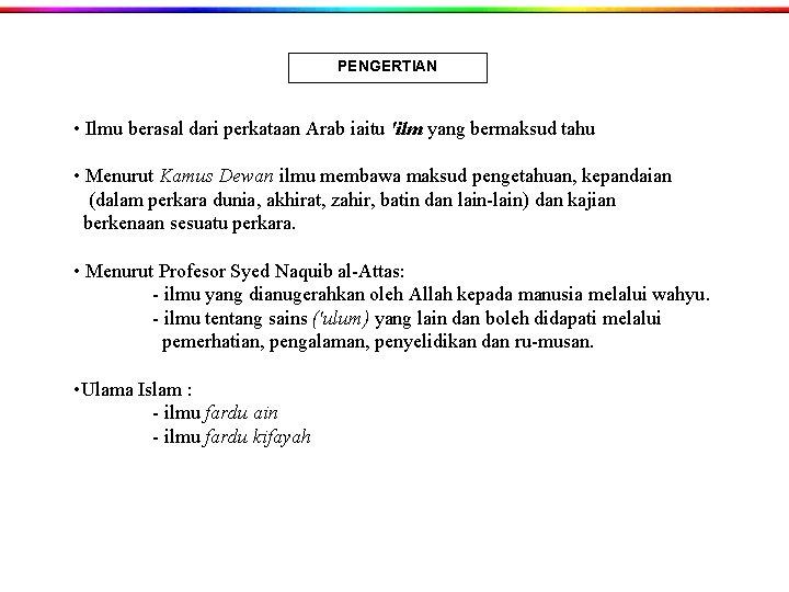 PENGERTIAN • Ilmu berasal dari perkataan Arab iaitu 'ilm yang bermaksud tahu • Menurut