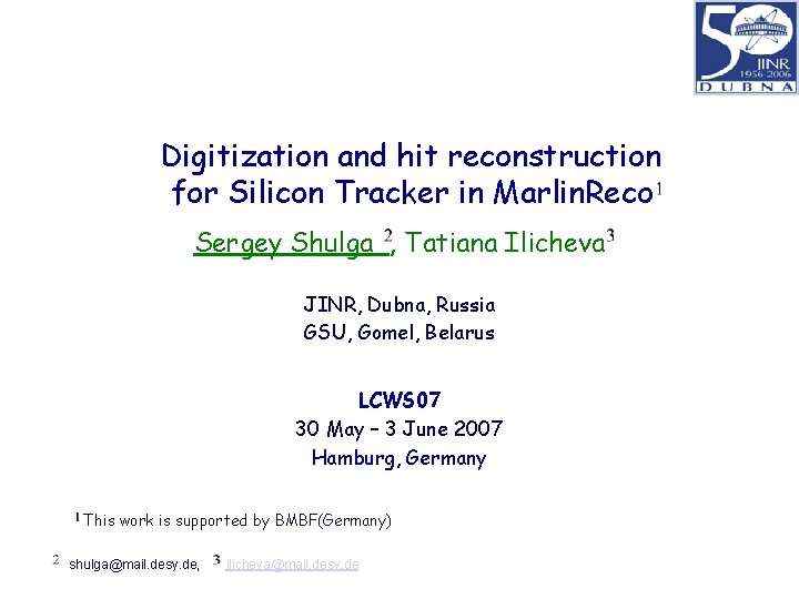 Digitization and hit reconstruction for Silicon Tracker in Marlin. Reco Sergey Shulga , Tatiana