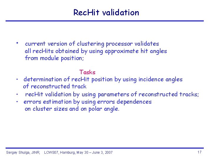 Rec. Hit validation • current version of clustering processor validates all rec. Hits obtained