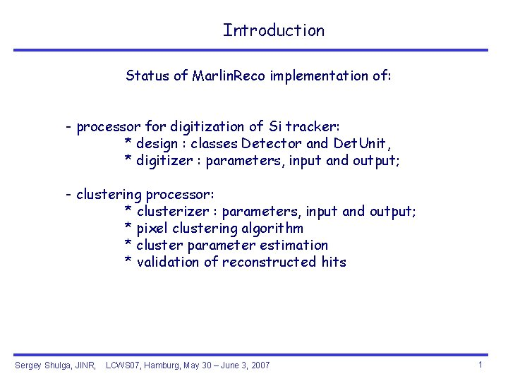 Introduction Status of Marlin. Reco implementation of: - processor for digitization of Si tracker: