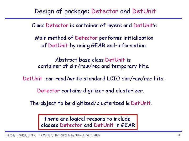Design of package: Detector and Det. Unit Class Detector is container of layers and