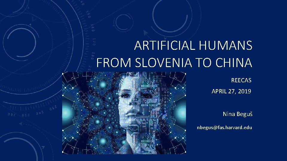 ARTIFICIAL HUMANS FROM SLOVENIA TO CHINA REECAS APRIL 27, 2019 Nina Beguš nbegus@fas. harvard.
