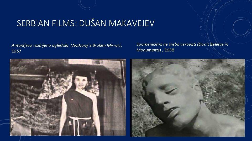 SERBIAN FILMS: DUŠAN MAKAVEJEV Antonijevo razbijeno ogledalo (Anthony's Broken Mirror), 1957 Spomenicima ne treba
