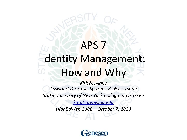 APS 7 Identity Management: How and Why Kirk M. Anne Assistant Director, Systems &