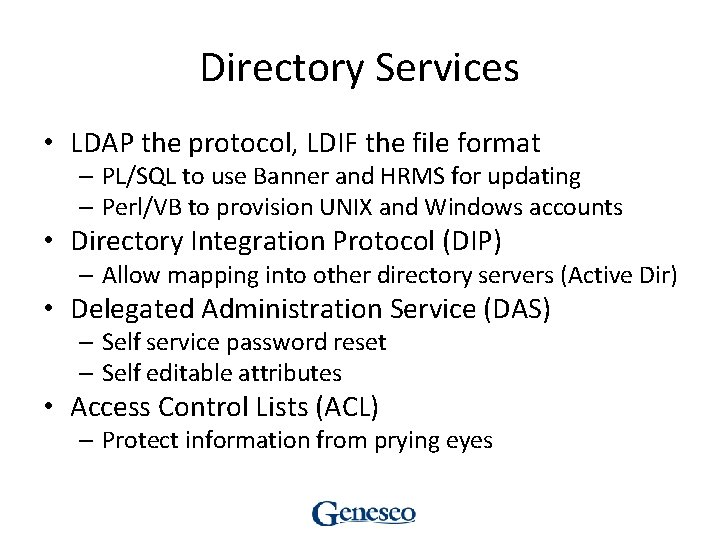 Directory Services • LDAP the protocol, LDIF the file format – PL/SQL to use