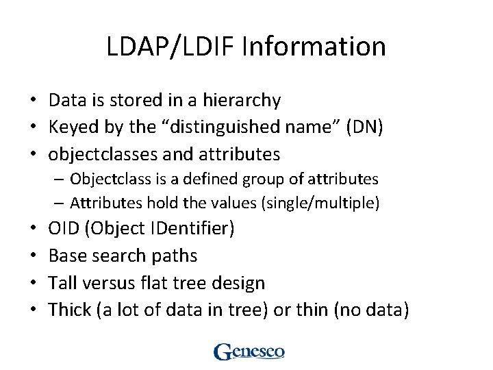 """LDAP/LDIF Information • Data is stored in a hierarchy • Keyed by the """"distinguished"""