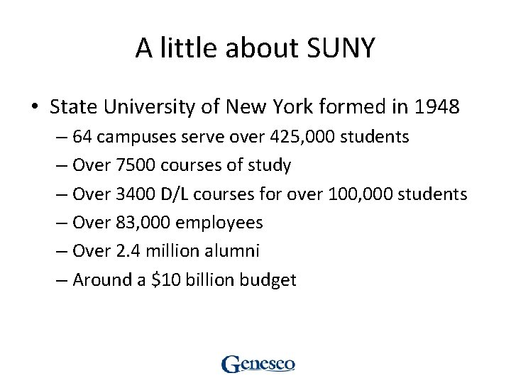 A little about SUNY • State University of New York formed in 1948 –