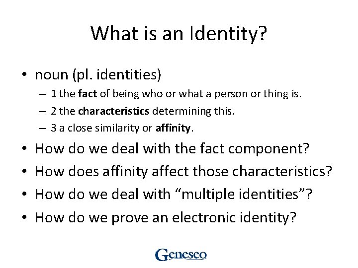 What is an Identity? • noun (pl. identities) – 1 the fact of being