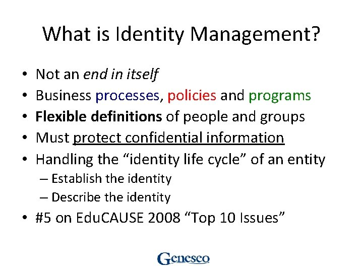 What is Identity Management? • • • Not an end in itself Business processes,