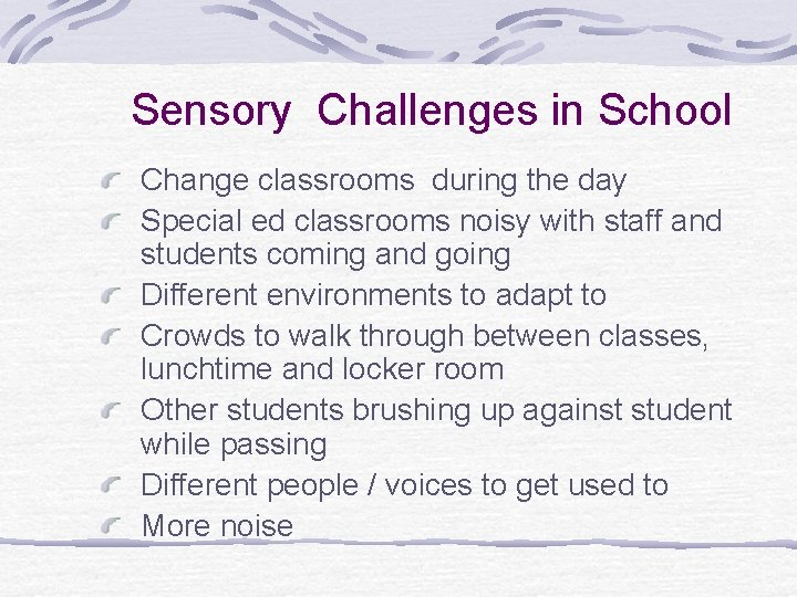 Sensory Challenges in School Change classrooms during the day Special ed classrooms noisy with