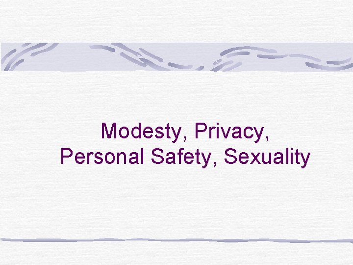 Modesty, Privacy, Personal Safety, Sexuality