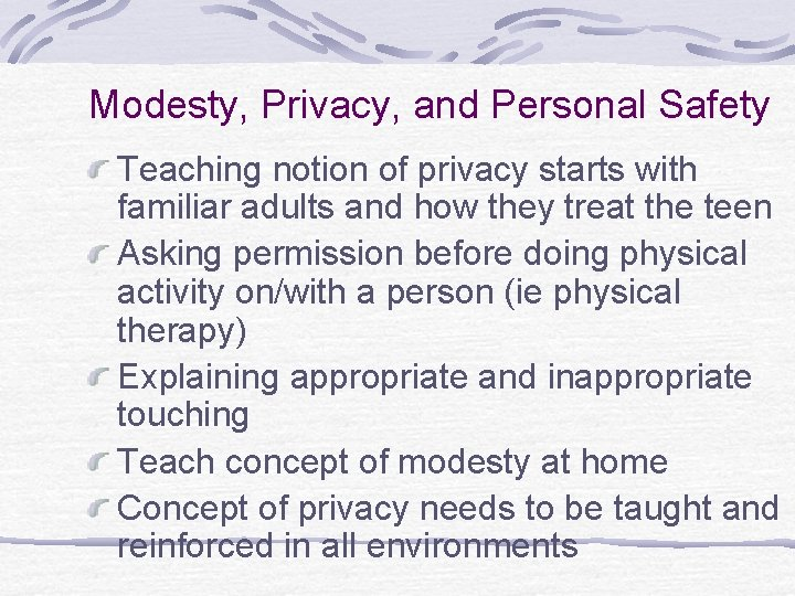 Modesty, Privacy, and Personal Safety Teaching notion of privacy starts with familiar adults and