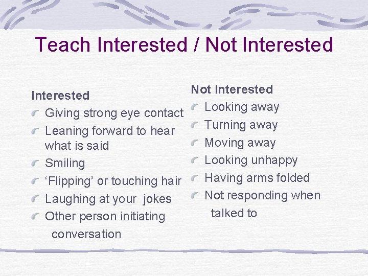 Teach Interested / Not Interested Looking away Giving strong eye contact Turning away Leaning